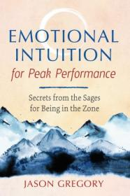 [ FreeCourseWeb com ] Emotional Intuition for Peak Performance - Secrets from the Sages for Being in the Zone