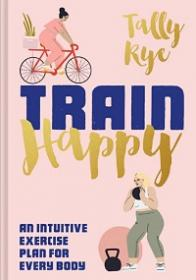 Train Happy - An Intuitive Exercise Plan for Every Body