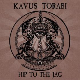 (2020) Kavus Torabi - Hip to the Jag [FLAC]