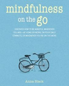 Mindfulness on the Go - Discover How to be Mindful Wherever You are-at Home or Work, on Your Daily Commute