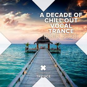A Decade Of Chill Out Vocal Trance (2010 - 2020)
