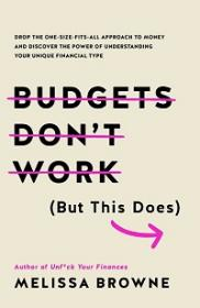 Budgets Don't Work (But This Does) - Drop the one-size fits all approach to money and discover the power