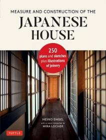 Measure & Construction of the Japanese House - Contains 250 plans and sketches plus illustrations of joinery