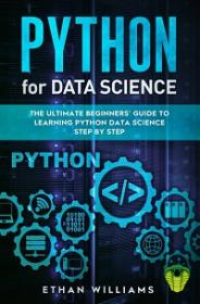 PYTHON FOR DATA SCIENCE - The Ultimate Beginners' Guide to Learning Python Data Science Step by Step