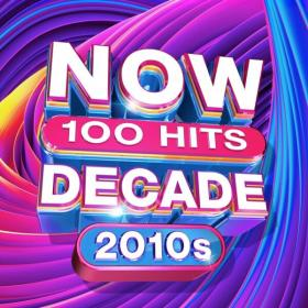 VA - NOW 100 Hits Decade (2010s) (2020) Mp3 (320kbps) <span style=color:#39a8bb>[Hunter]</span>