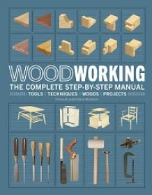 Woodworking, The Complete Step By Step Manual By DK