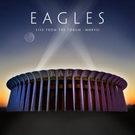 Eagles - Live From The Forum MMXVIII (2020) [FLAC]