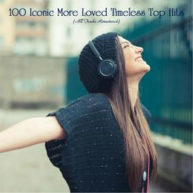 VA - 100 Iconic More Loved Timeless Top Hits (All Tracks Remastered) Mp3 320kbps [PMEDIA] ⭐️